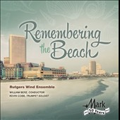 Remembering the Beach - Works by Virgil Thomson; Michael Colgrass; David Maslanka / Rugers Wind Ens.