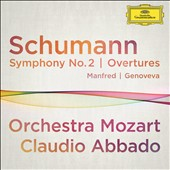 Schumann: Overtures 'Genoveva' and 'Manfred'; Symphony No. 2 / Orchestra Mozart, Abbado