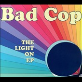 Bad Cop: The  Light On EP [EP] [Digipak] *