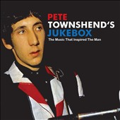 Pete Townshend: Pete Townshend's Jukebox: The Music That Inspired the Man *