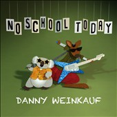 Danny Weinkauf: No School Today [Digipak]