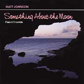 Matt Johnson (Piano 2): Something About the Moon