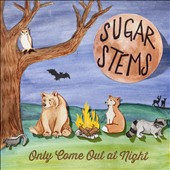 Sugar Stems: Only Come Out At Night [7/22]