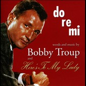 Bobby Troup: Do-Re-Mi/Here's To My Lady