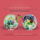 Between Worlds: Music for Saxophone & Strings