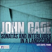 John Cage: Sonatas and Interludes in a Landscape / Kate Boyd, piano