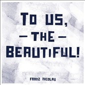 Franz Nicolay: To Us, the Beautiful! [Digipak] *