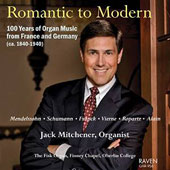 Romantic to Modern: 100 Years of Organ Music from France & Germany (1840-1940) - Mendelssohn, Schumann, Franck, Alain et al. / Jack Mitchener, organ