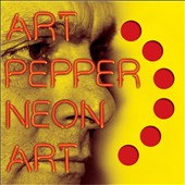 Art Pepper: Neon Art, Vol. 1 *