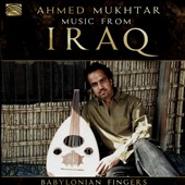 Ahmed Mukhtar: Music From Iraq: Babylonian Fingers