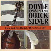 Doyle Lawson & Quicksilver: Once and for Always/News Is Out