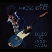 Mighty Mike Schermer: Blues in Good Hands [10/2]
