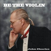 John Charles Unger: Be the Violin