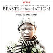 Dan Romer: Beasts of No Nation [Original Soundtrack] [Digipak]