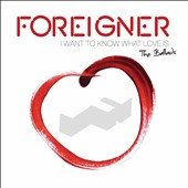 Foreigner: I Want to Know What Love Is: The Ballads [4/29]