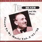 Ted Heath: Listen to My Music, Vol. 3: 1947-48
