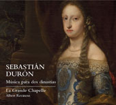 Sebastián Durón (1660-1716): Music for Two Dynasties / Albert Recasens, La Grande Chapelle