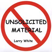 Larry White: Unsolicited Material *