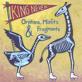 King Never: Orphans, Misfits & Fragments *