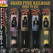 Grand Funk Railroad: Born to Die [Remaster]