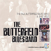 Paul Butterfield: The Paul Butterfield Blues Band/East West