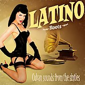 Various Artists: Latino Roots: Cuban Sounds From the Sixties [Box]
