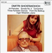 Dmitri Shostakovich: 24 Preludes; Sonata No. 2; Concertino; 3 Fantastic Dances; From the Bedbug