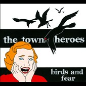 The Town Heroes: Birds and Fear [Digipak]
