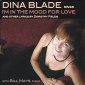 Dina Blade: I'm in the Mood for Love and Other Lyrics by Dorothy Fields *