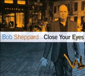 Bob Sheppard: Close Your Eyes [Digipak]