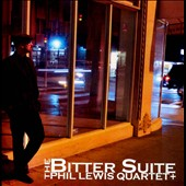 Phil Lewis Quartet: The Bitter Suite