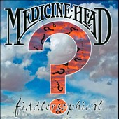 Medicine Head: Fiddlersophical *
