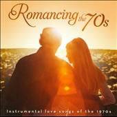 Various Artists: Romancing the 70s: Instrumental Love Songs of the 1970s