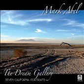 Mark Abel: The Dream Gallery - Seven California Portraits for voice & chamber orchestra
