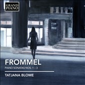 Gerhard Frommel: Piano Sonatas Nos. 1-3 / Tatjana Blome, piano