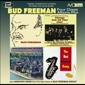 Bud Freeman: Four Class Albums Plus (Bud Freeman/Chicago and All That Jazz/Chicago-Austin High School Jazz In Hi-Fi/The Bud Freeman Group) *