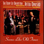 Teddy Lee Orchestra/Peter Oprisko: Seems Like Old Times: The Teddy Lee Orchestra Featuring Peter Oprisko, Vol. 2