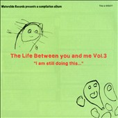 Various Artists: The Life Between You and Me, Vol. 3 [Slipcase]