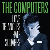 The Computers: Love Triangles Hate Squares [Digipak] *