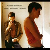 Everything but the Girl: Amplified Heart [Bonus Tracks]