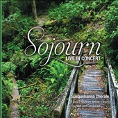 Sojourn: Live in Concert - works by Pachelbel, Mendelssohn, Gjeilo, Dello Joio, Custer, Dickau / Susquehanna Chorale