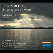 Hans Rott: Balde ruhest du auch! - Journey Songs for Baritone & Orch.; Symphony in E major / Michael Volle (bar), Munich SO, Albrecht