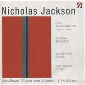 Nicholas Jackson (b.1934): Four Temperments Piano Concerto; Venetian Serenade; Elizathan Songs; Four Images / Mary Bevan, soprano; Concertante of London