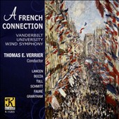 A French Connection - Works for Winds by Fauré, Lancen, Bozza et al. / Vanderbilt Univ. Wind Symphony; Verrier