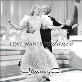 The Jimmy C: Love Wants to Dance