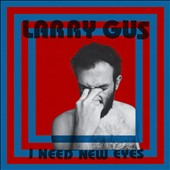 Larry Gus: I Need New Eyes [10/2] *