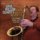 Dave Wilson Quartet: There Was Never