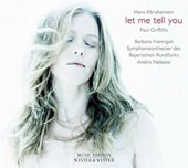 Hans Abrahmsen (b.1952): Let Me Tell You (dramatic monologue) / Barbara Hannigan, soprano; Bavarian Radio SO, Andris Nelsons