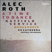 Alec Roth (b.1948): A Time to Dance; Hatfield Service; Men & Angels / Grace Davidson, soprano; Matthew Venner, alto; Samuel Boden, tenor; Greg Skidmore, bass; Tim Harper, organ; Ex Cathedra, Jeffrey Skidmore