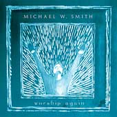 Michael W. Smith: Worship Again